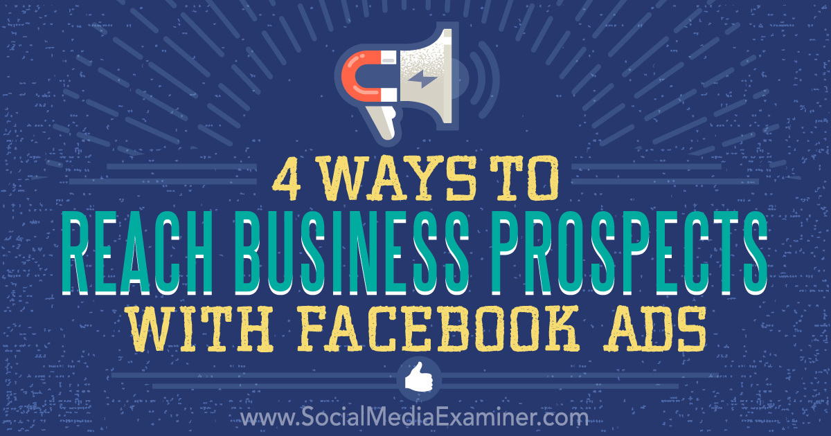 4 Ways to Reach Business Prospects With Facebook Ads