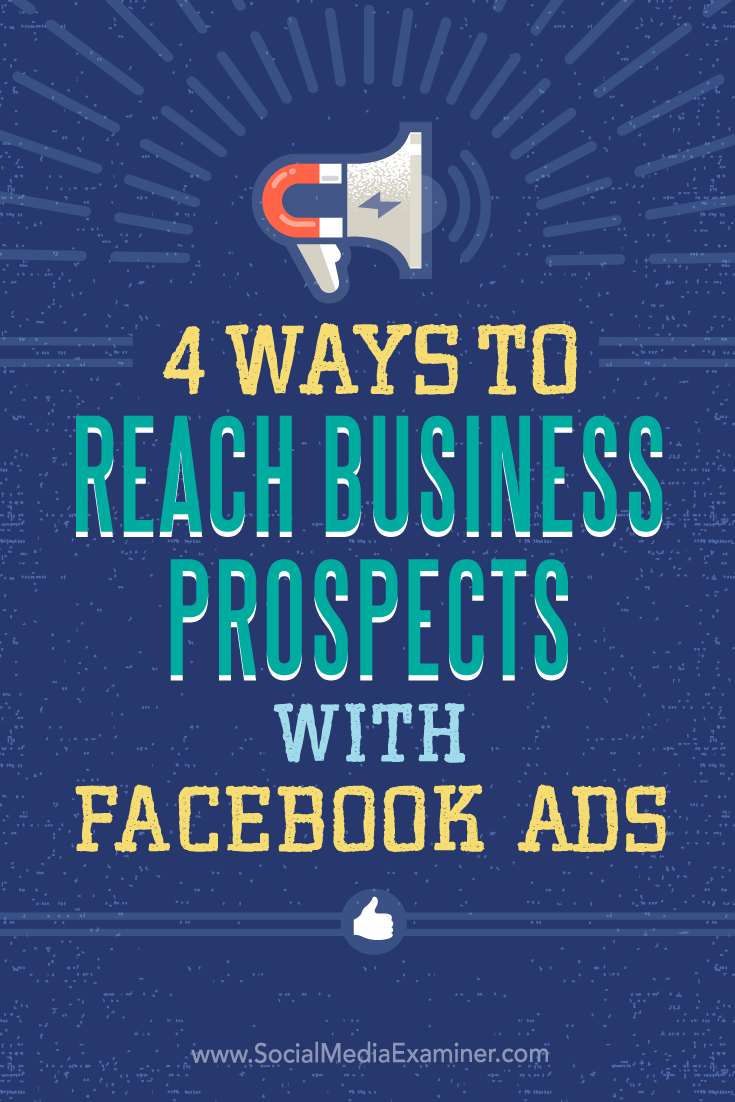 Tips on four ways to target business with Facebook ads.
