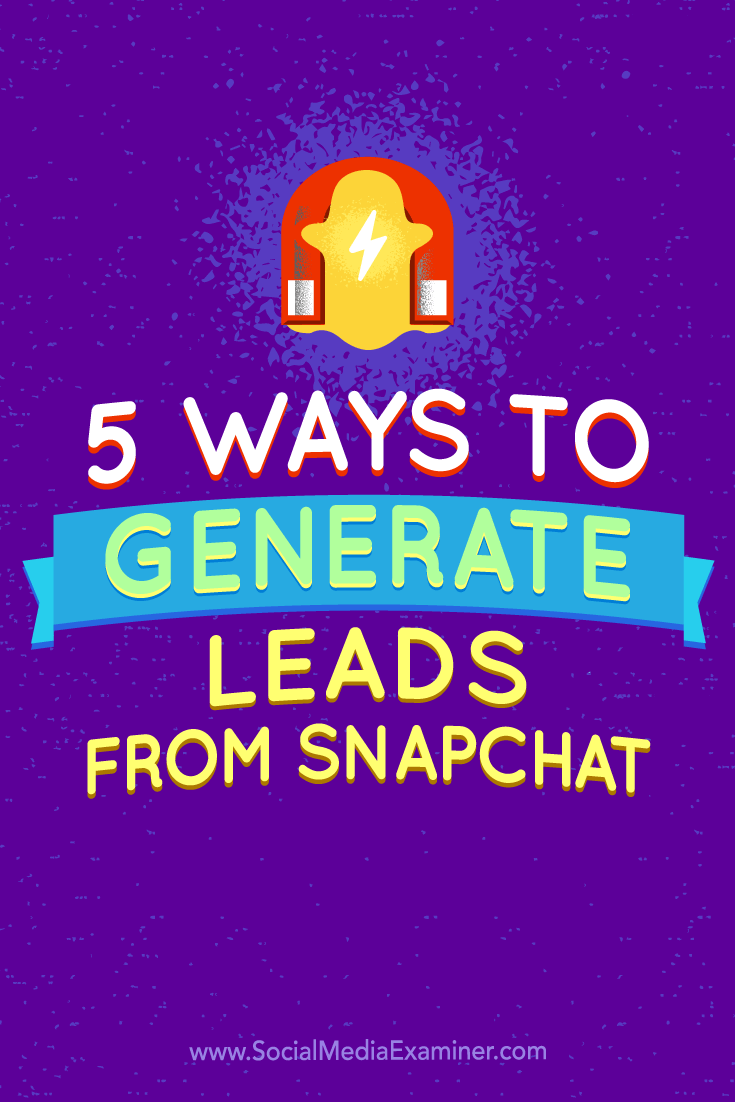 Tips on five ways to generate leads from Snapchat.