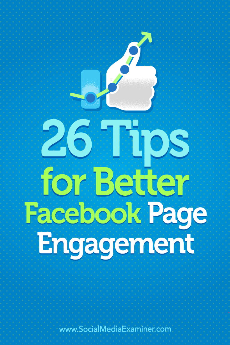 Tips on 26 ways to boost your Facebook page engagement.