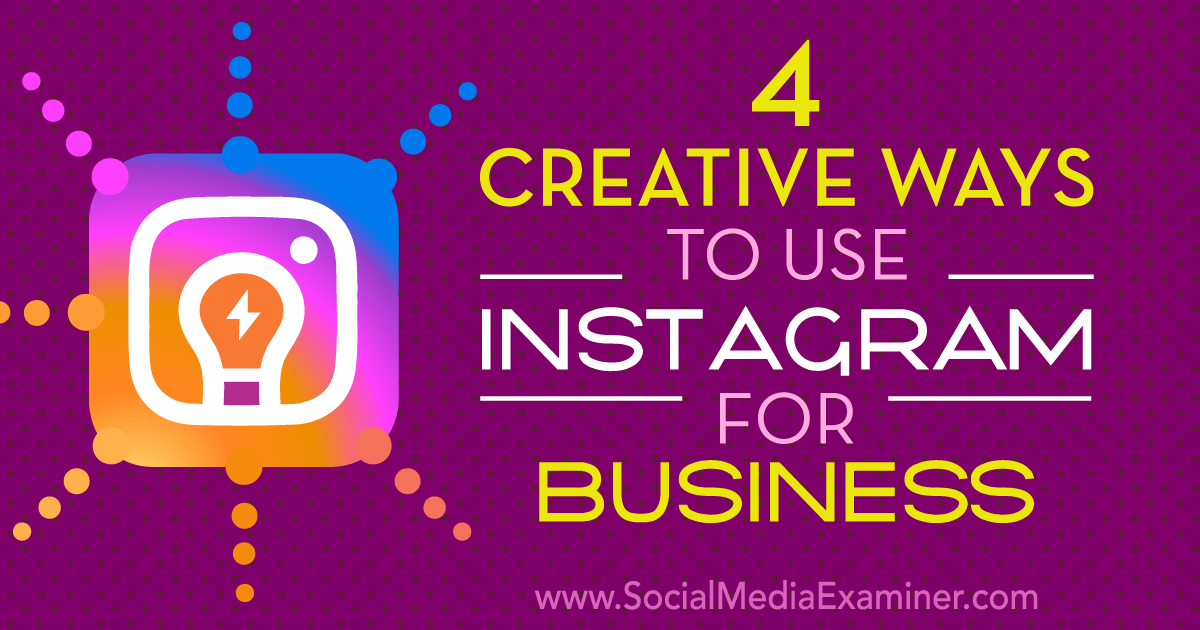 4 Creative Ways to Use Instagram for Business : Social Media