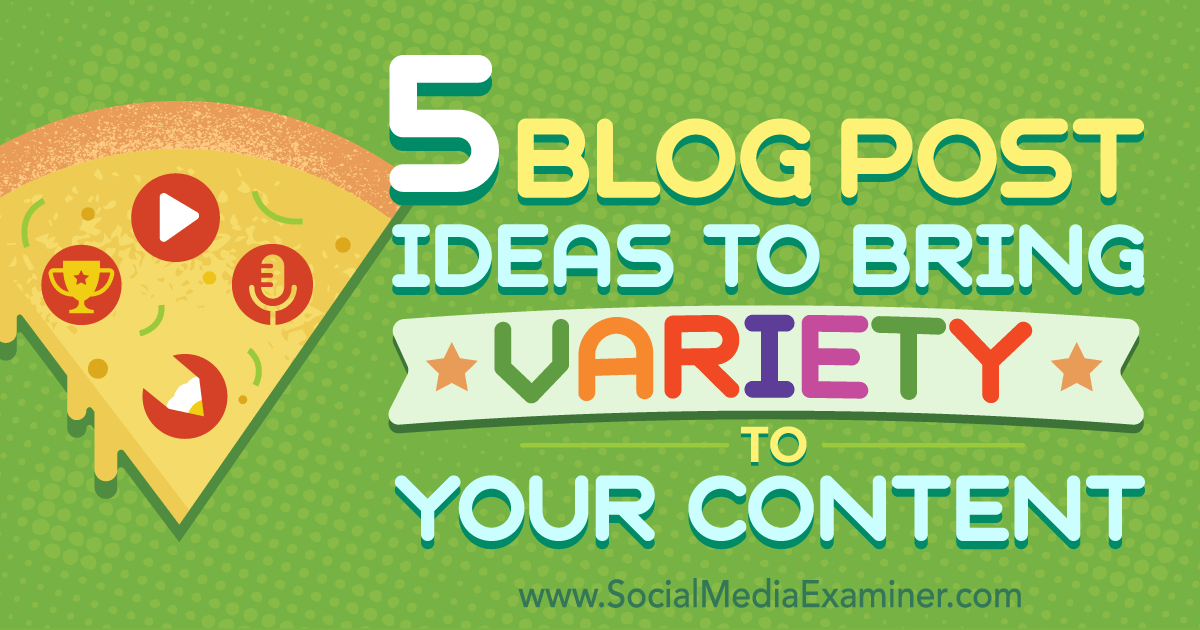 5 Blog Post Ideas to Bring Variety to Your Content