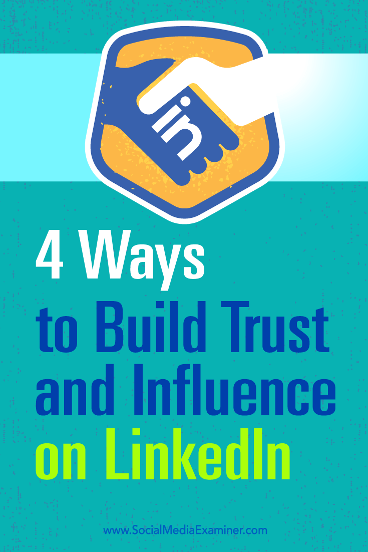 Tips on four ways to grow your influence and build trust on LinkedIn.