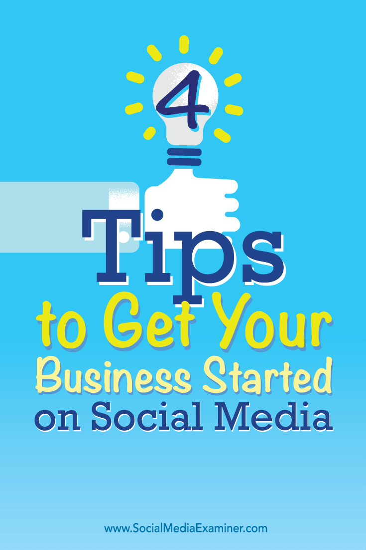 Tips on four ways to get your small business started on social media.