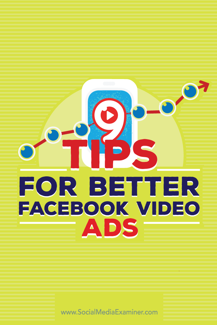 Tips on nine ways to improve your Facebook video ads.