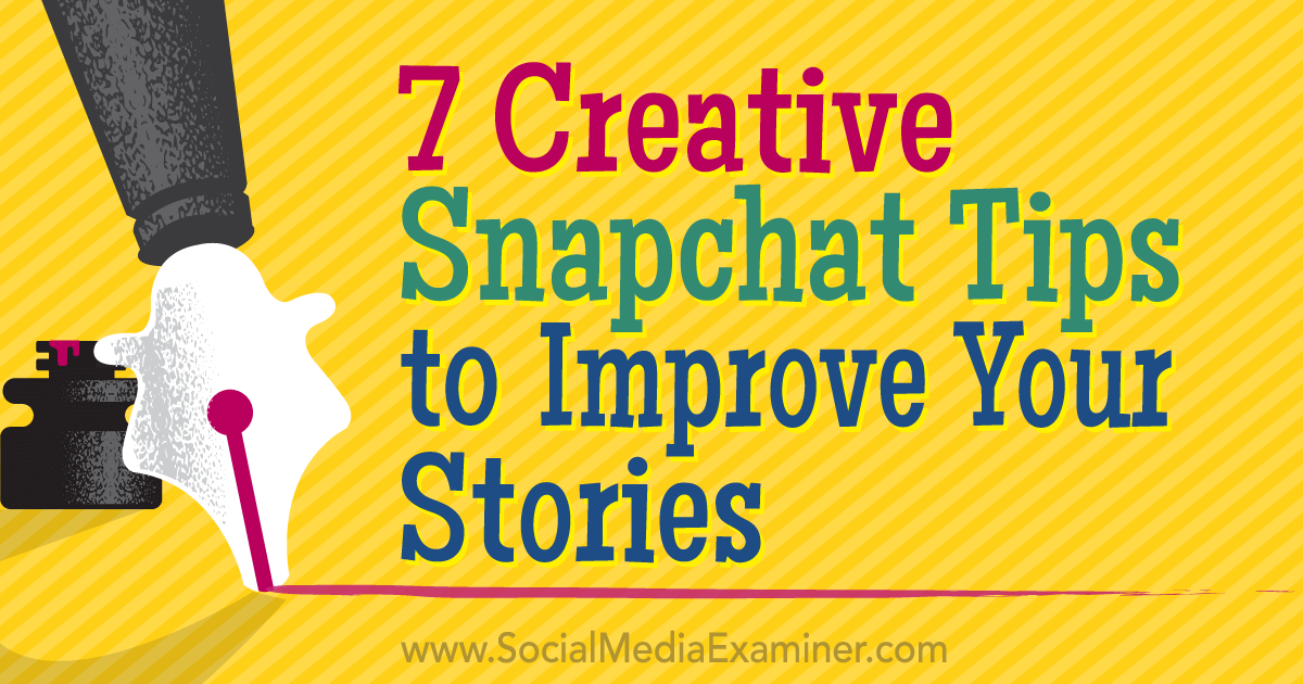7 Creative Snapchat Tips To Improve Your Stories Social Media