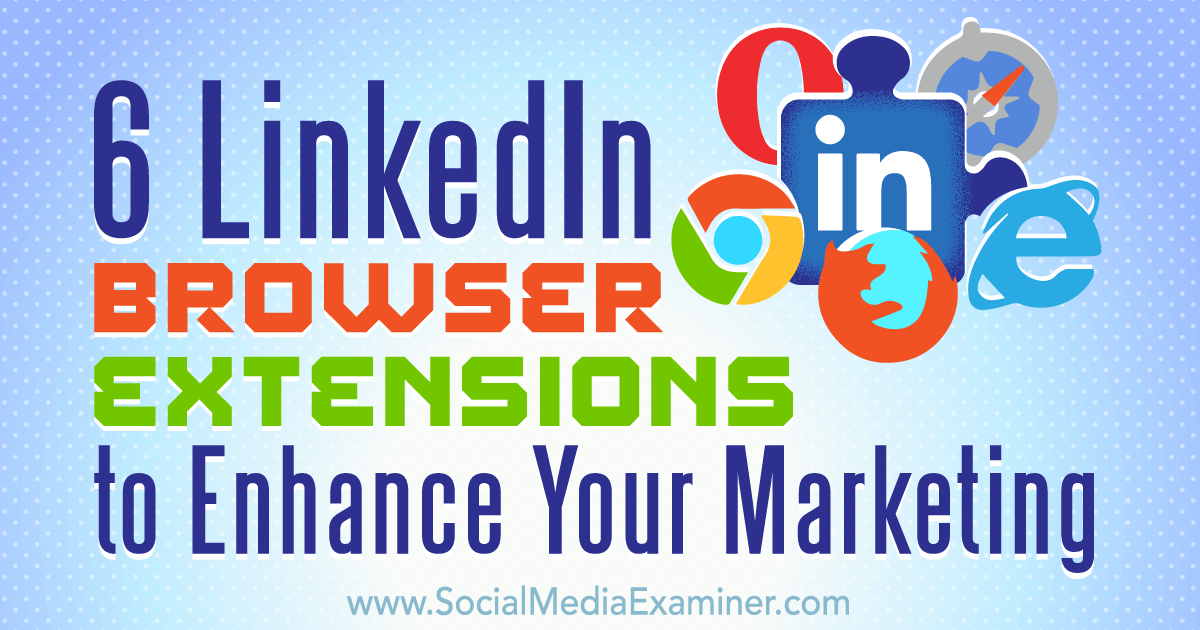 6 LinkedIn Browser Extensions to Enhance Your Marketing : Social