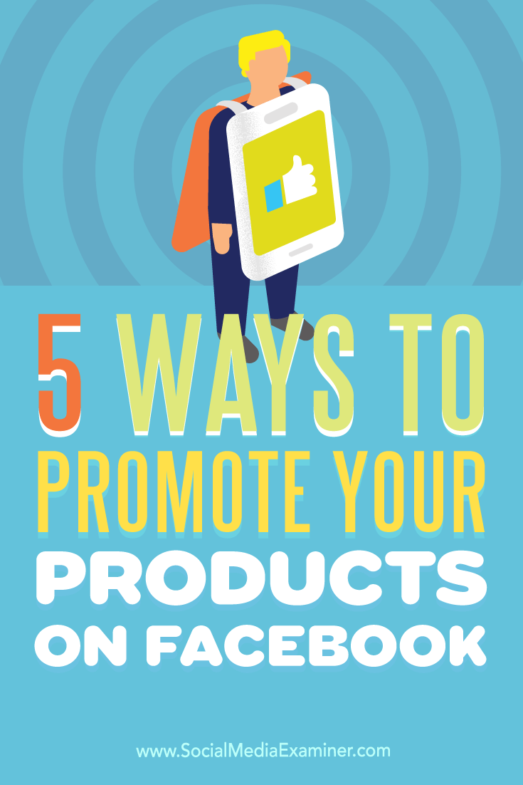 Tips on five ways to increase your product visibility on Facebook.