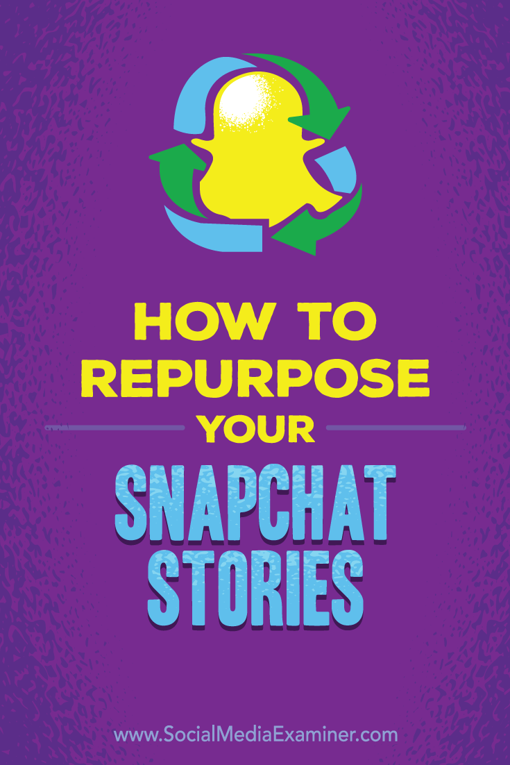 Tips on how you can repurpose your Snapchat stories for other social media platforms.