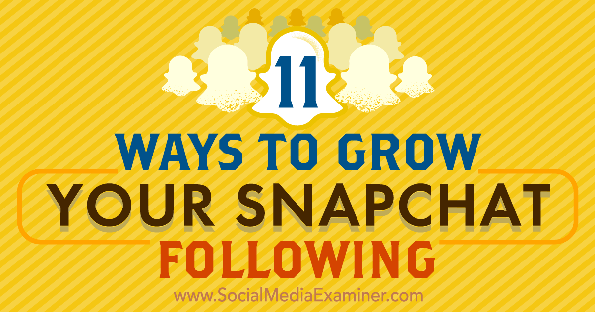 11 Ways to Grow Your Snapchat Following : Social Media Examiner