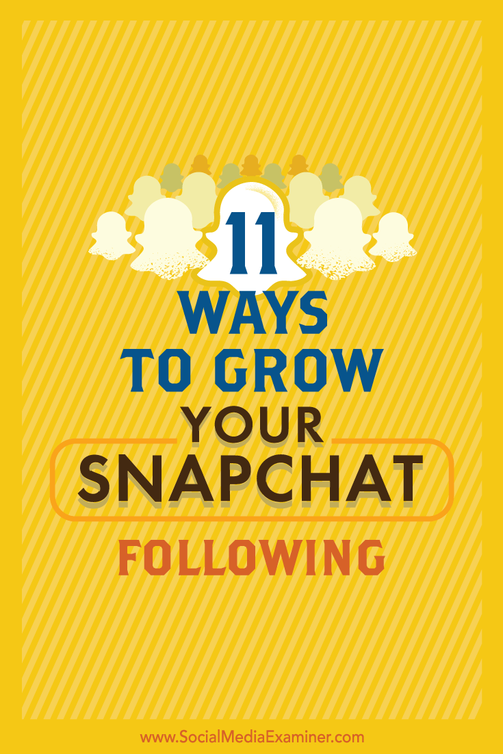 Tips on 11 easy ways to grow your Snapchat audience.