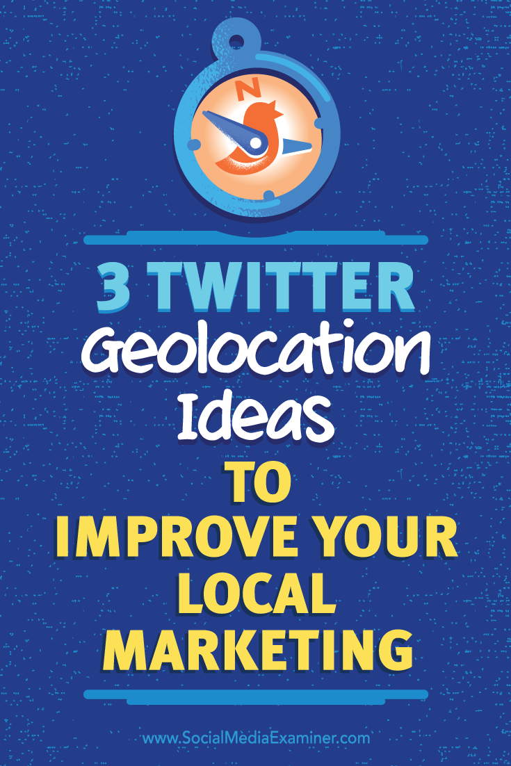 Tips on three ways to use geolocation to increase the quality of your Twitter connections.