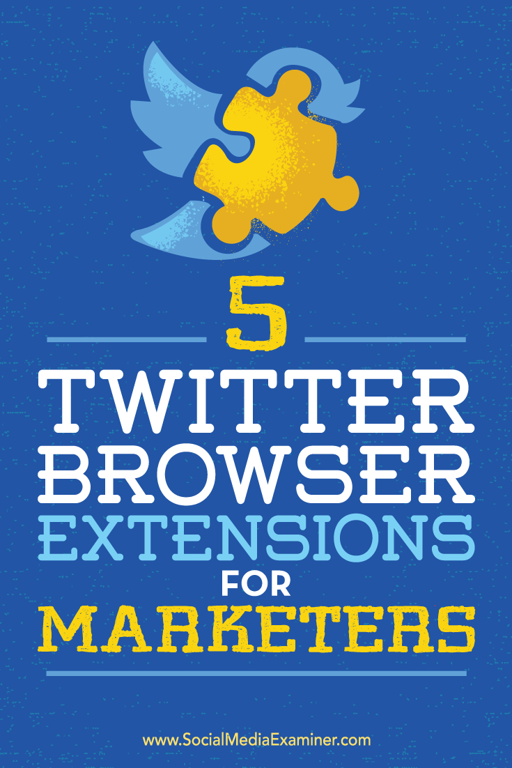 Tips on five browser extensions to help streamline your Twitter marketing.
