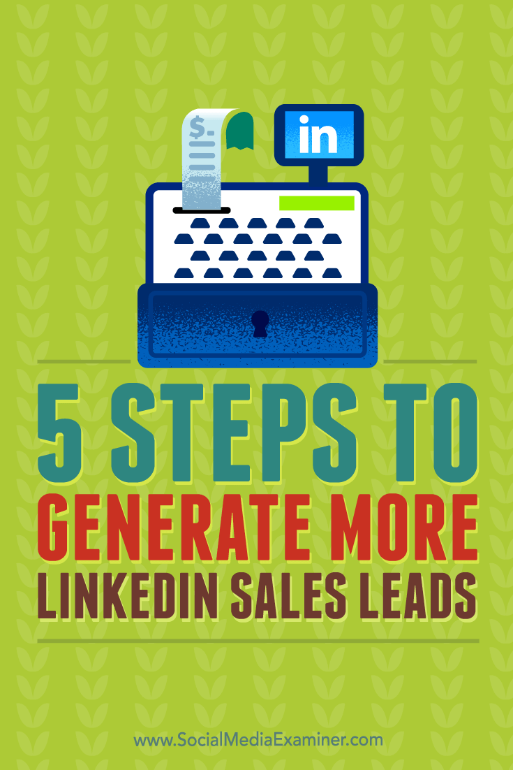 Tips on five steps to generate more qualified sales leads from LinkedIn.