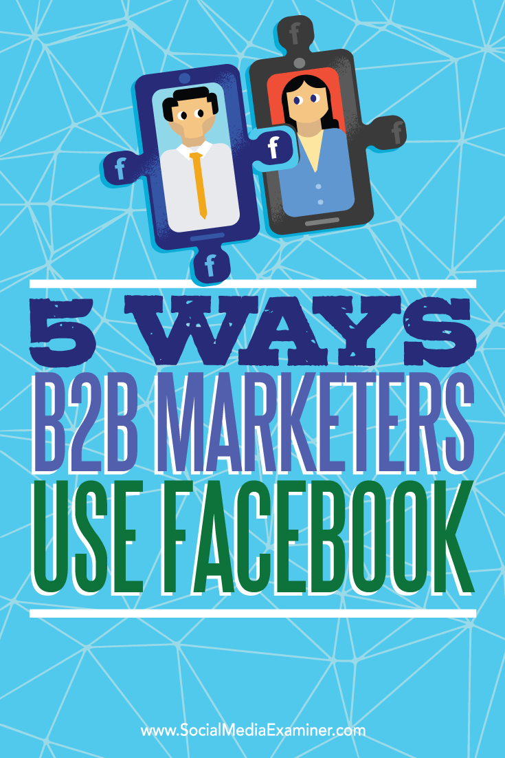 Tips on five ways B2B marketers use Facebook to reach prospects.
