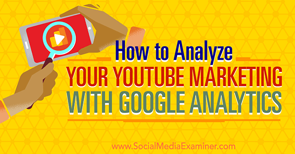 measure youtube marketing effectiveness using google analytics