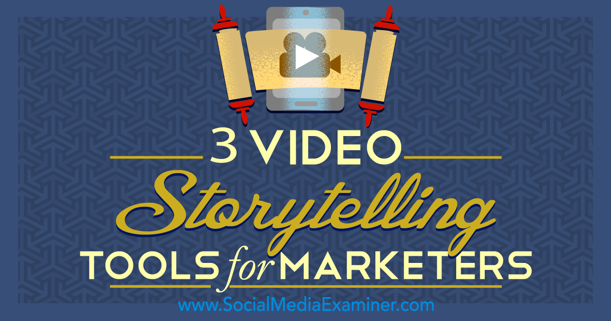 3 Video Storytelling Tools for Social Marketers : Social