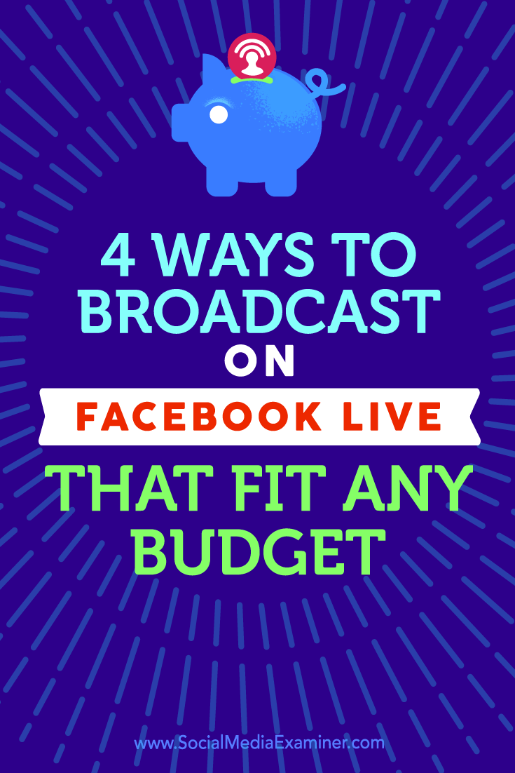 Tips on four ways to broadcast with Facebook Live that fit any budget.