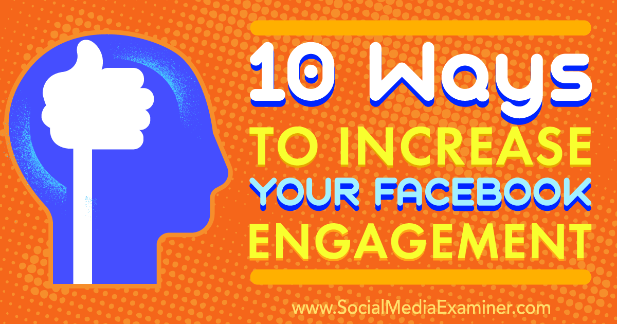10 Ways To Increase Your Facebook Engagement : Social