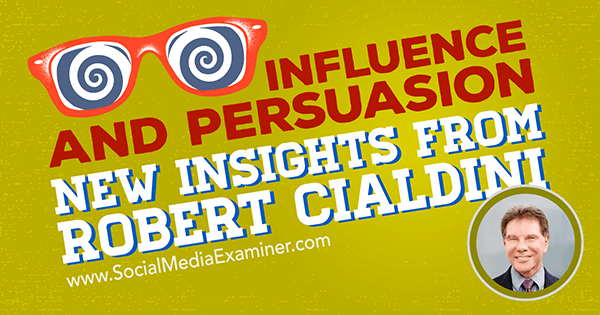 podcast 218 robert cialdini science of influence and persuasion