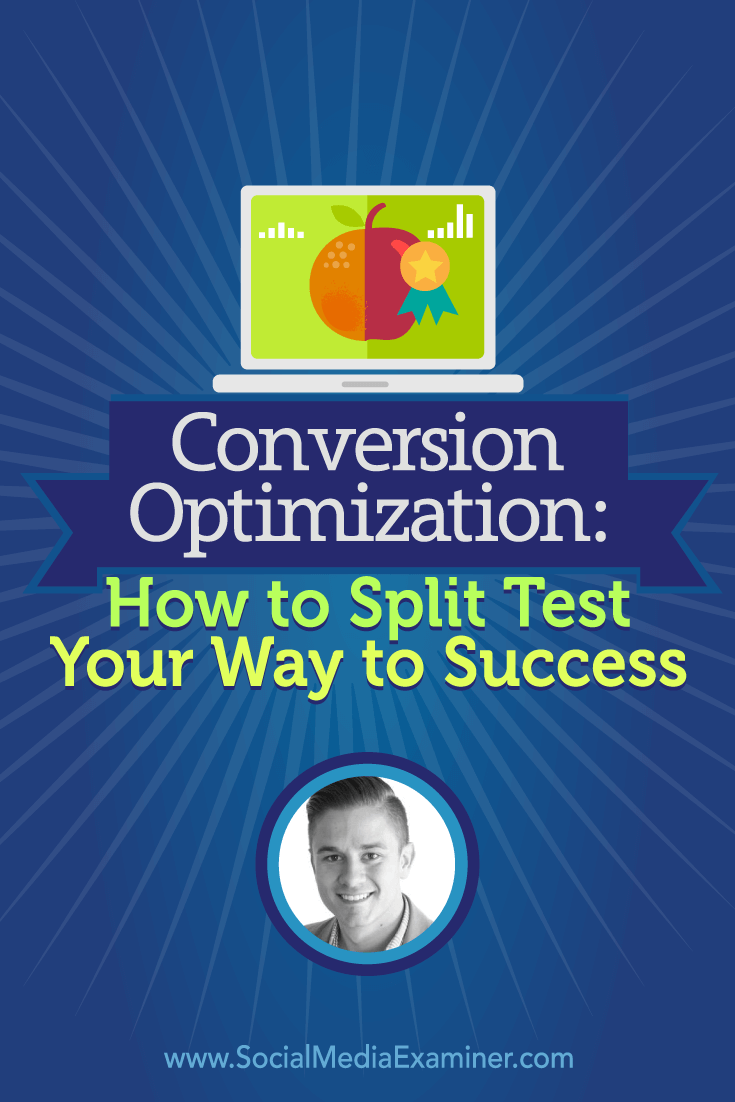 Chris Dayley talks with Michael Stelzner about conversion optimization for marketers and what you need to know about split testing.
