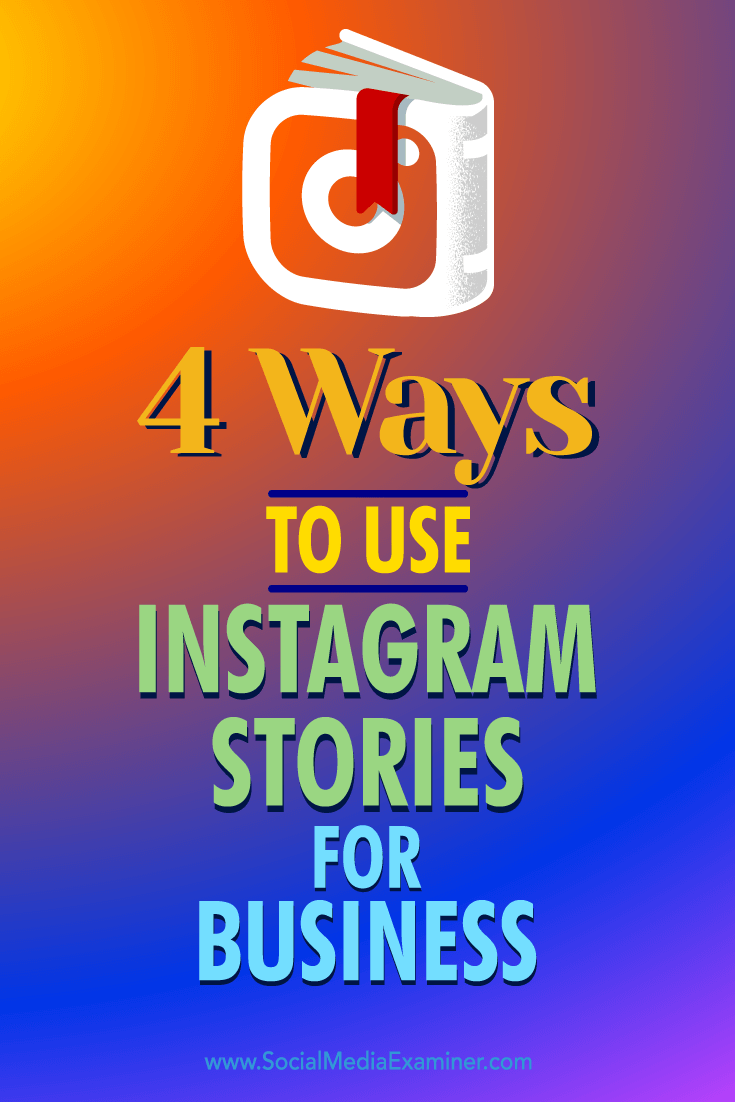 Tips on four ways you can use Instagram Stories to engage business prospects.