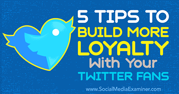 increase loyalty among followers on twitter