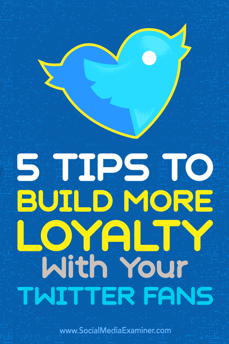 Tips on five ways to turn your Twitter followers into loyal fans.