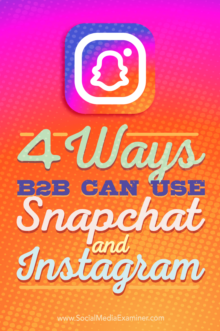 Tips on four ways B2B companies can use Instagram and Snapchat.