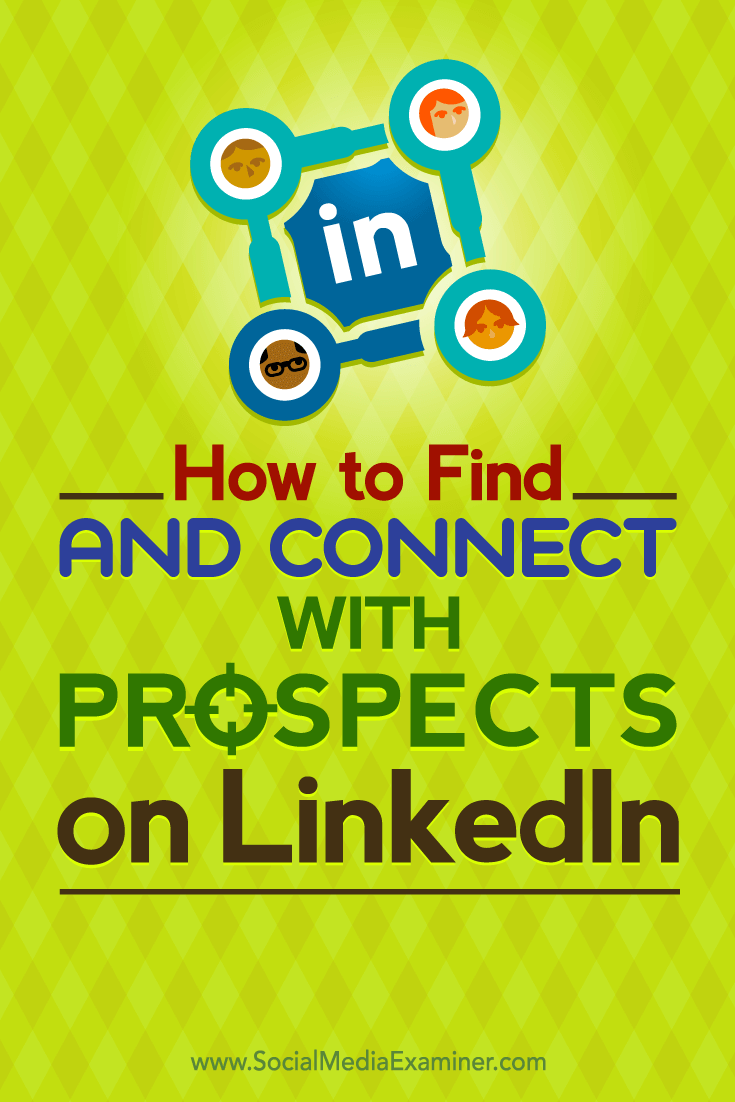 Tips on how to find and connect with your target prospects on LinkedIn.