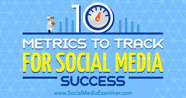 10 Metrics to Track for Social Media Success by Aaron Agius on Social Media Examiner.