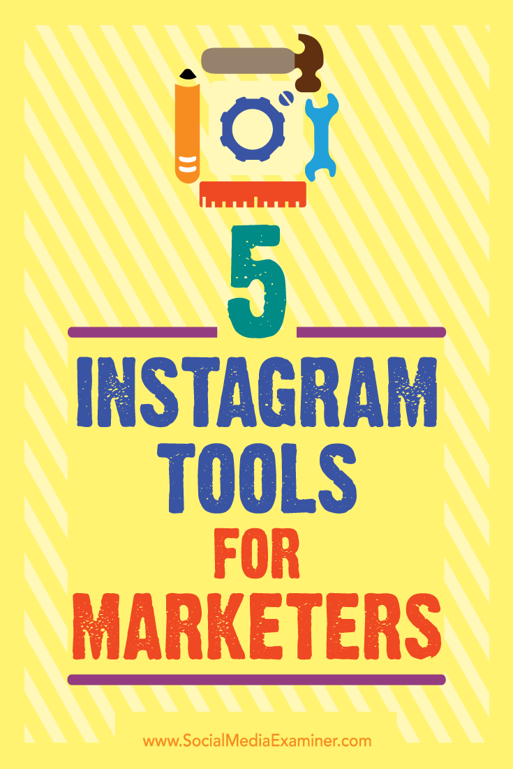 5 Instagram Tools for Marketers by Ashley Baxter on Social Media Examiner.