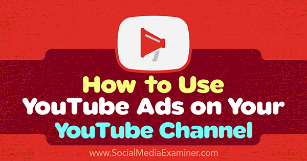 How to Use YouTube Ads on Your YouTube Channel by Ana Gotter on Social Media Examiner.