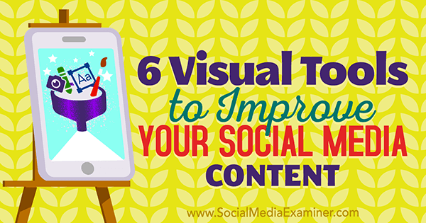 6 Visual Tools to Improve Your Social Media Content by Caleb Cousins on Social Media Examiner
