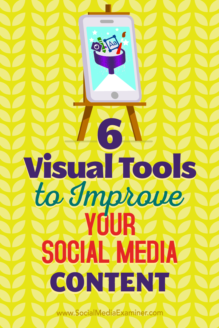 6 Visual Tools to Improve Your Social Media Content by Caleb Cousins on Social Media Examiner.