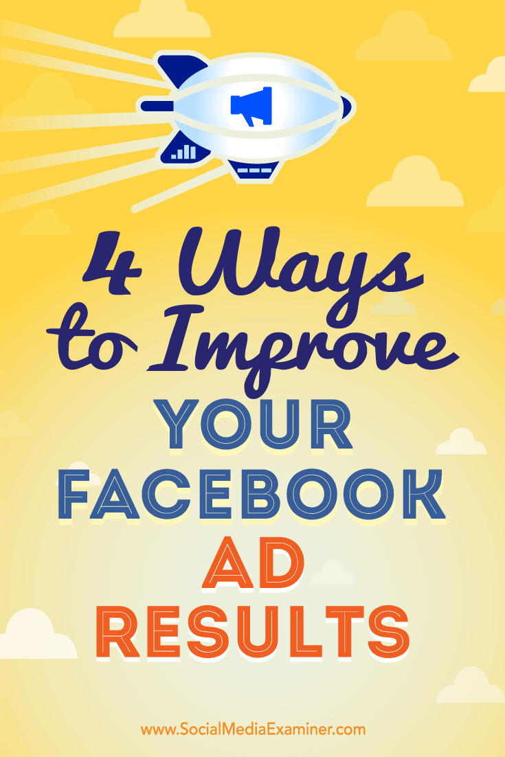 4 Ways to Improve Your Facebook Ad Results by Elise Dopson on Social Media Examiner.
