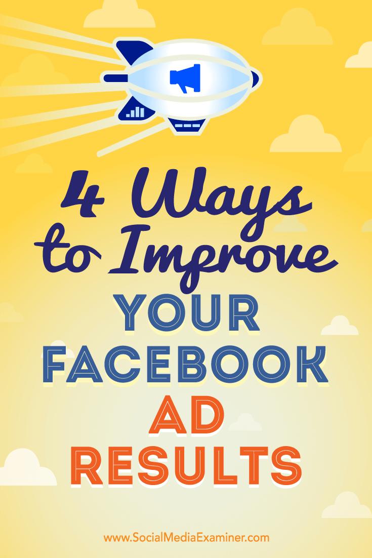 4 Möglichkeiten zur Verbesserung Ihrer Facebook-Anzeigenergebnisse von Elise Dopson auf Social Media Examiner.