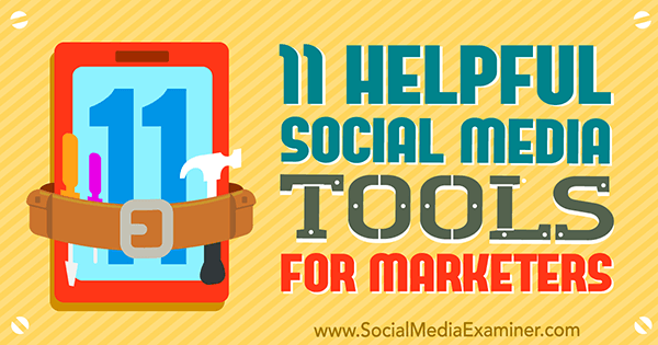 11 Helpful Social Media Tools for Marketers by Jordan Kastelar on Social Media Examiner