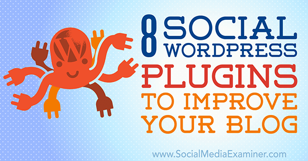 8 Social WordPress Plugins to Improve Your Blog by Kristel Cuenta on Social Media Examiner.