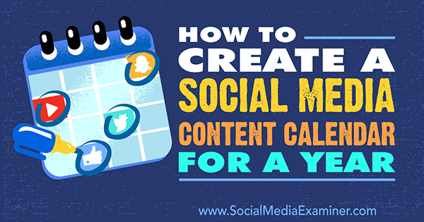 How to Create a Social Media Content Calendar for a Year by Leonard Kim on Social Media Examiner.