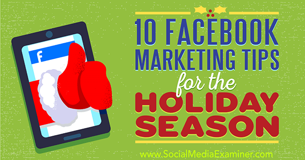 10 Facebook Marketing Tips for the Holiday Season by Mari Smith on Social Media Examiner.