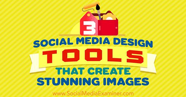 3 Social Media Design Tools That Create Stunning Images by Peter Gartland on Social Media Examiner.
