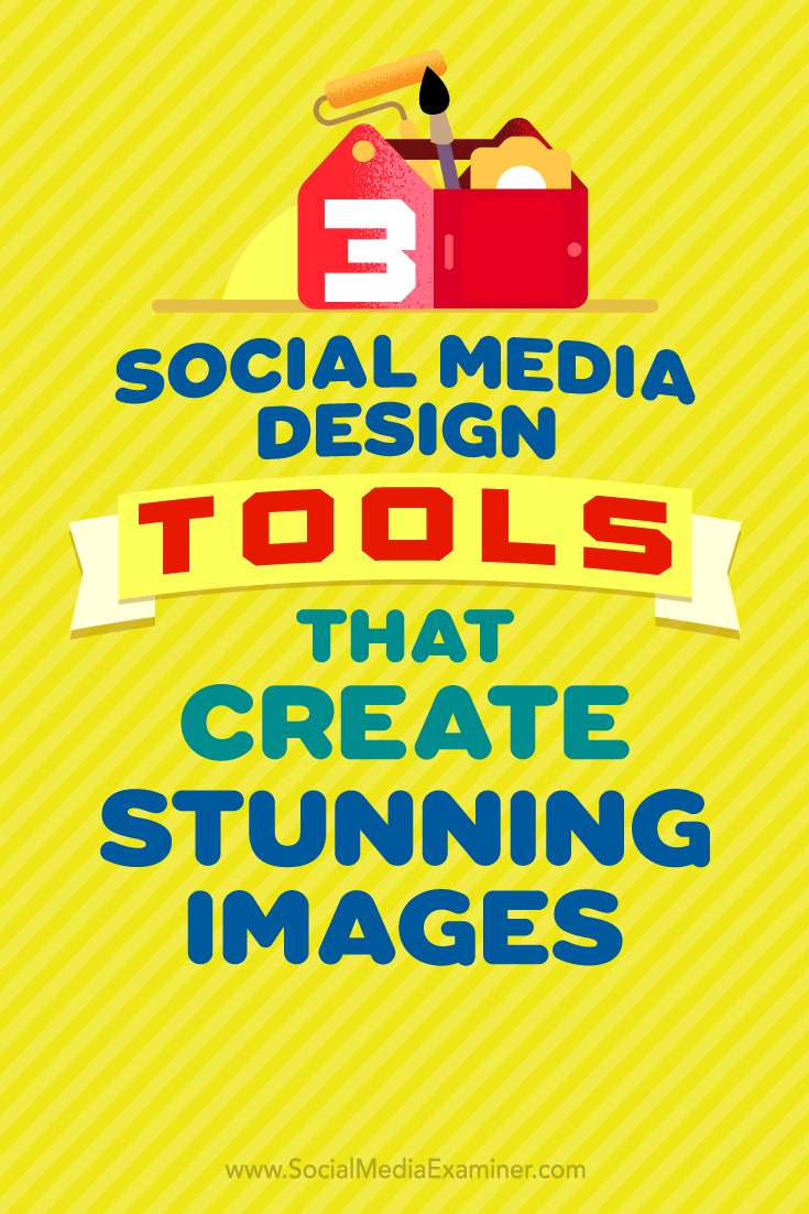 3 Social Media Design Tools That Create Stunning Images by Peter Gartland on Social Media Examiner.