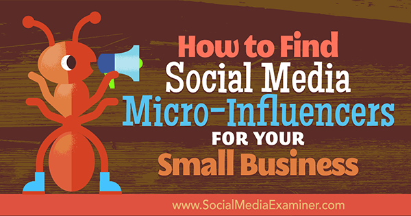 How to Find Social Media Micro-influencers for Your Small Business by Shane Barker on Social Media Examiner.
