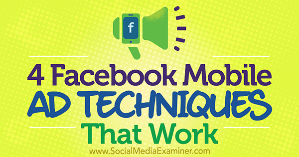 4 Facebook Mobile Ad Techniques That Work