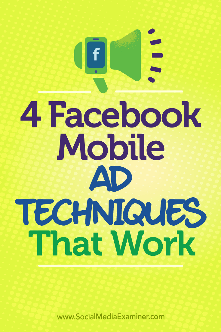 4 Facebook Mobile Ad Techniques That Work by Stefan Des on Social Media Examiner.