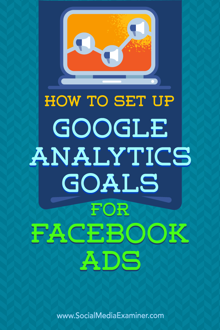 How to Set Up Google Analytics Goals for Facebook Ads by Tammy Cannon on Social Media Examiner.