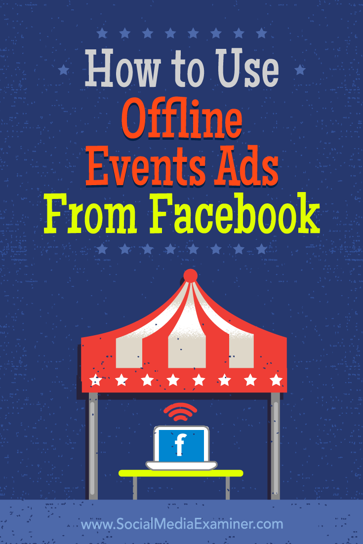 How to Use Offline Events Ads From Facebook by Ana Gotter on Social Media Examiner.