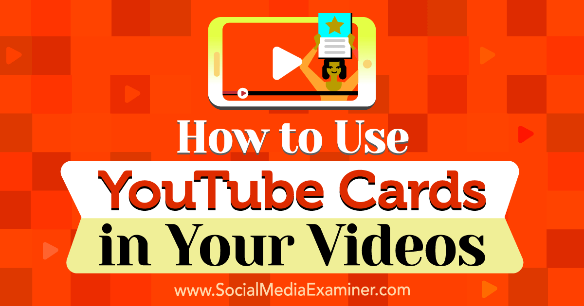 How To Use Youtube Cards In Your Videos Social Media Examiner