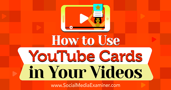 How to Use YouTube Cards in Your Videos by Ana Gotter on Social Media Examiner.